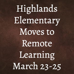 Highlands Elementary Moves to Remote Learning March 23-25
