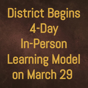 District Begins 4-Day In-Person Learning Model on March 29